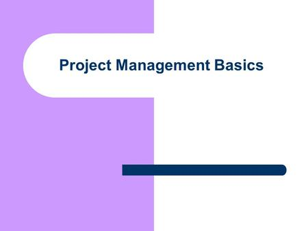 Project Management Basics. Project Definition A defined starting point A single defined ending point Clearly distinct from regular operational activities.