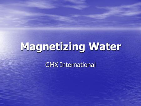 Magnetizing Water GMX International.