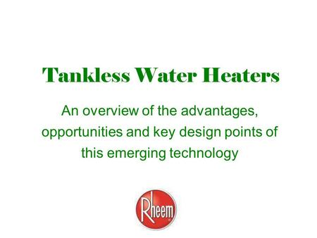 Tankless Water Heaters An overview of the advantages, opportunities and key design points of this emerging technology.