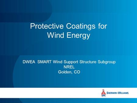 Protective Coatings for Wind Energy DWEA SMART Wind Support Structure Subgroup NREL Golden, CO.