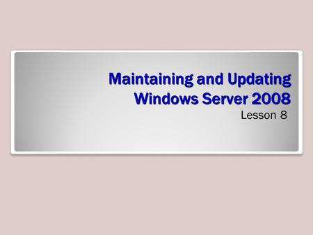 Maintaining and Updating Windows Server 2008 Lesson 8.