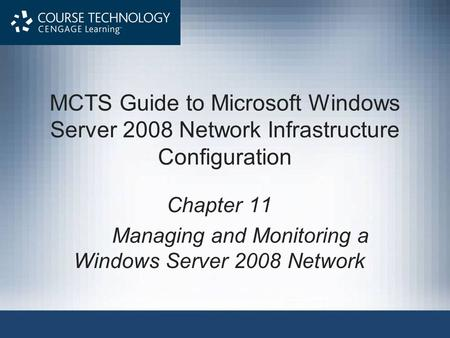 MCTS Guide to Microsoft Windows Server 2008 Network Infrastructure Configuration Chapter 11 Managing and Monitoring a Windows Server 2008 Network.