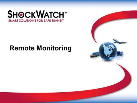 Remote Monitoring. ShockWatch Cold Chain Solutions TrekView Multi-use recorder Performance Data Recorders Chemical Indicators ColdMark 2 WarmMark 2 Single.