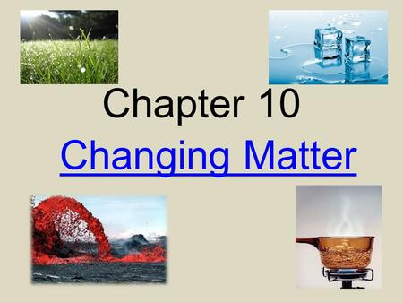 Chapter 10 Changing Matter.