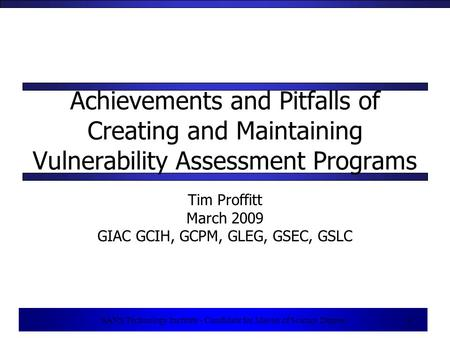 1 SANS Technology Institute - Candidate for Master of Science Degree 1 Achievements and Pitfalls of Creating and Maintaining Vulnerability Assessment Programs.