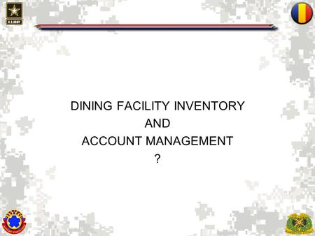 DINING FACILITY INVENTORY AND ACCOUNT MANAGEMENT ?