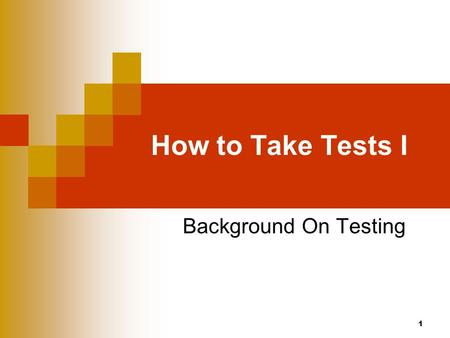 How to Take Tests I Background On Testing.