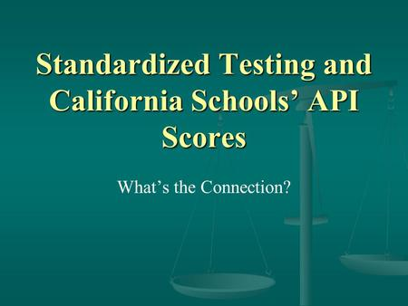 Standardized Testing and California Schools' API Scores What's the Connection?