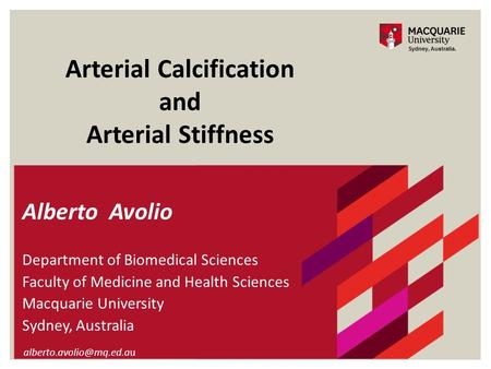 Arterial Calcification and Arterial Stiffness Alberto Avolio Department of Biomedical Sciences Faculty of Medicine and Health Sciences Macquarie University.