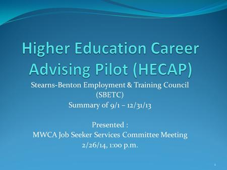 Stearns-Benton Employment & Training Council (SBETC) Summary of 9/1 – 12/31/13 Presented : MWCA Job Seeker Services Committee Meeting 2/26/14, 1:00 p.m.