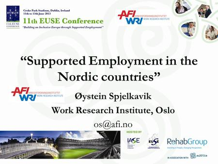 """Supported Employment in the Nordic countries"" Øystein Spjelkavik Work Research Institute, Oslo"