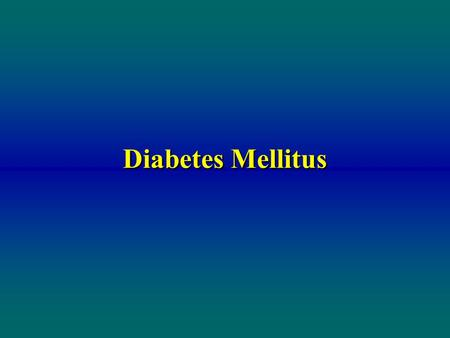 Diabetes Mellitus. Diabetes Mellitus Definition A multisystem disease related to: –Abnormal insulin production, or –Impaired insulin utilization, or –Both.