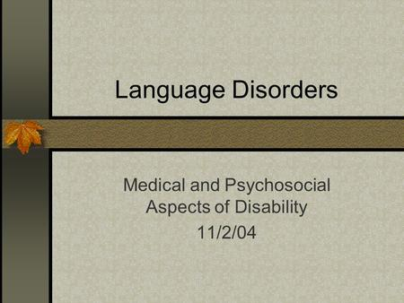 Language Disorders Medical and Psychosocial Aspects of Disability 11/2/04.