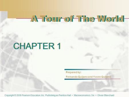 CHAPTER 1 A Tour of The World CHAPTER 1 Prepared by: Fernando Quijano and Yvonn Quijano Copyright © 2009 Pearson Education, Inc. Publishing as Prentice.