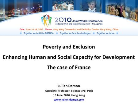 Poverty and Exclusion Enhancing Human and Social Capacity for Development The case of France Julien Damon Associate Professor, Sciences Po, Paris 13 June.