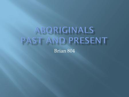 Brian 804. During the Indian Act, First Nations became wards of the states who lived on the reserves. This means the Aboriginals were under the protection.
