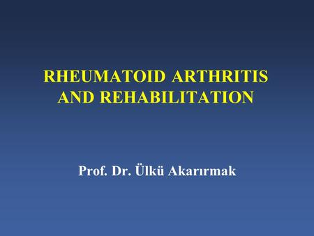 RHEUMATOID ARTHRITIS AND REHABILITATION