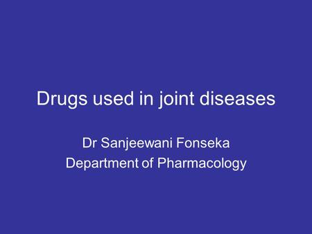 Drugs used in joint diseases Dr Sanjeewani Fonseka Department of Pharmacology.