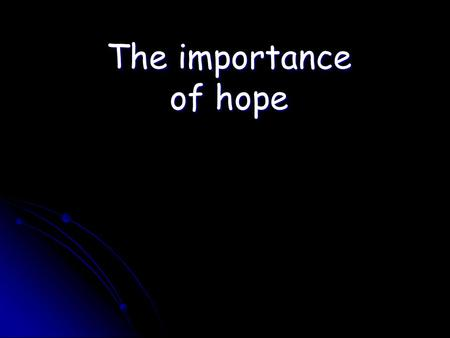 The importance of hope. Matthew 8:5-13 This centurion's faith elated Jesus because he believed that Jesus was able to help him BEFORE he saw it happen.