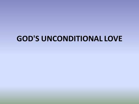 GOD'S UNCONDITIONAL LOVE. 1. God's love is intrinsic to His nature 1 John 4:7-8 7 Dear friends, let us love one another, for love comes from God. Everyone.