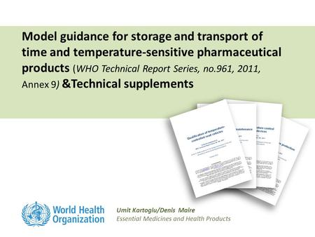 Model guidance for storage and transport of time and temperature-sensitive pharmaceutical products (WHO Technical Report Series, no.961, 2011, Annex 9)
