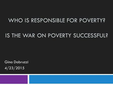 Who Is Responsible for Poverty? Is the War on Poverty Successful?