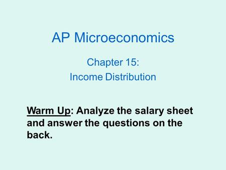 AP Microeconomics Chapter 15: Income Distribution Warm Up: Analyze the salary sheet and answer the questions on the back.