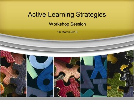 Active Learning Strategies Workshop Session 26 March 2013.