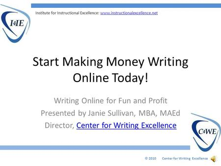 Institute for Instructional Excellence: www.instructionalexcellence.netwww.instructionalexcellence.net Start Making Money Writing Online Today! Writing.