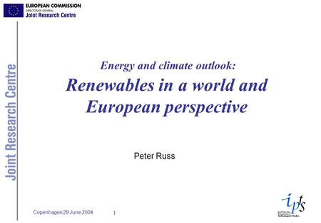 Copenhagen 29 June 2004 1 Energy and climate outlook: Renewables in a world and European perspective Peter Russ.