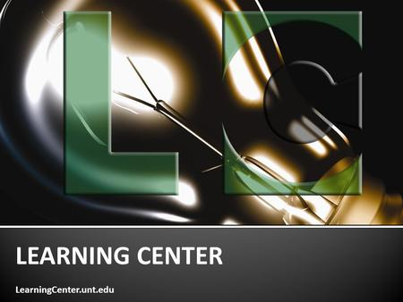 LEARNING CENTER LearningCenter.unt.edu.  Volunteer Tutoring  Online Tutoring  Supplemental Instruction  Learning 101  Study Skills Lab  Speed Reading.