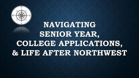 NAVIGATING SENIOR YEAR, COLLEGE APPLICATIONS, & LIFE AFTER NORTHWEST.