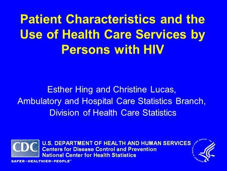 Patient Characteristics and the Use of Health Care Services by Persons with HIV Esther Hing and Christine Lucas, Ambulatory and Hospital Care Statistics.