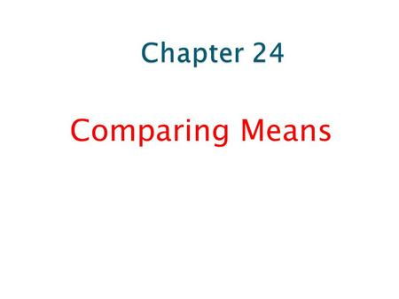 Comparing Means.  Comparing two means is not very different from comparing two proportions.  This time the parameter of interest is the difference between.