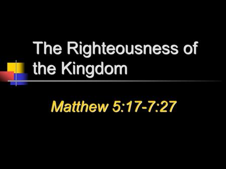 The Righteousness of the Kingdom Matthew 5:17-7:27.