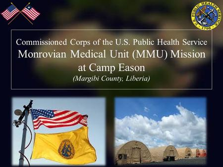 Commissioned Corps of the U.S. Public Health Service Monrovian Medical Unit (MMU) Mission at Camp Eason (Margibi County, Liberia)