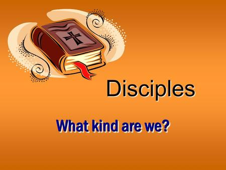 "Disciples What kind are we?. 2 Disciple ""lit., 'a learner' (from manthanoo, ""to learn,"" from a root math--, indicating thought accompanied by endeavor),"