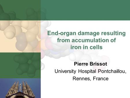 End-organ damage resulting from accumulation of iron in cells Pierre Brissot University Hospital Pontchaillou, Rennes, France.