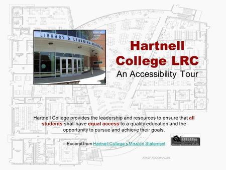 Hartnell College LRC An Accessibility Tour Hartnell College provides the leadership and resources to ensure that all students shall have equal access to.