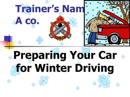 Trainer's Name A co. Preparing Your Car for Winter Driving.