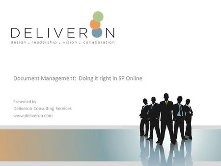Document Management: Doing it right in SP Online Presented by Deliveron Consulting Services www.deliveron.com.