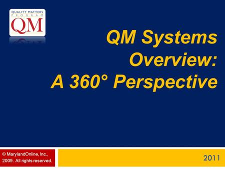 QM Systems Overview: A 360° Perspective 2011 © MarylandOnline, Inc., 2009. All rights reserved.
