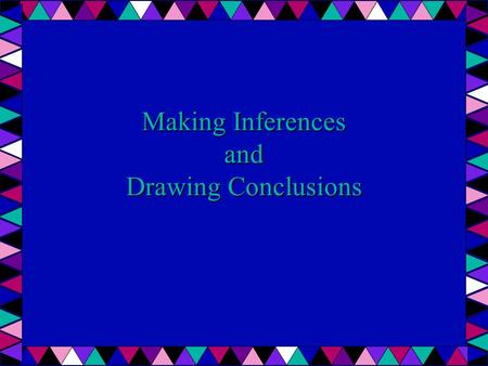 Making Inferences and Drawing Conclusions. What will you learn? Understanding what inference is. Learn how to look for evidence or clues in a reading.