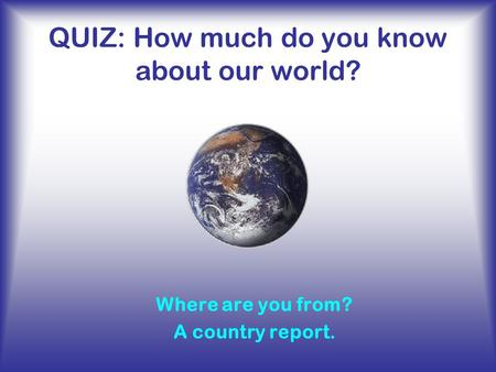 QUIZ: How much do you know about our world?
