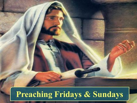 "Preaching Fridays & Sundays. Was the day of creating man Friday Was the day of death "" That who in the sixth day and sixth hour was crucified on the cross."