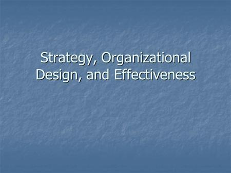 Strategy, Organizational Design, and Effectiveness.