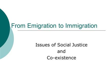 From Emigration to Immigration Issues of Social Justice and Co-existence.