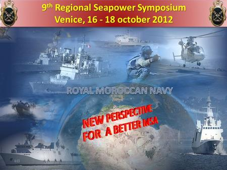 VICE AMIRAL MOHAMMED LAGHMARI 22.09.2012 9 th Regional Seapower Symposium Venice, 16 - 18 october 2012 9 th Regional Seapower Symposium Venice, 16 - 18.