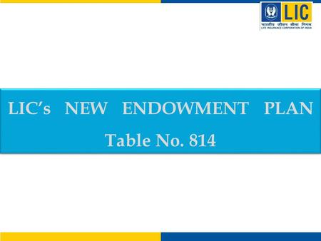 LIC's NEW ENDOWMENT PLAN Table No. 814 LIC's NEW ENDOWMENT PLAN Table No. 814.