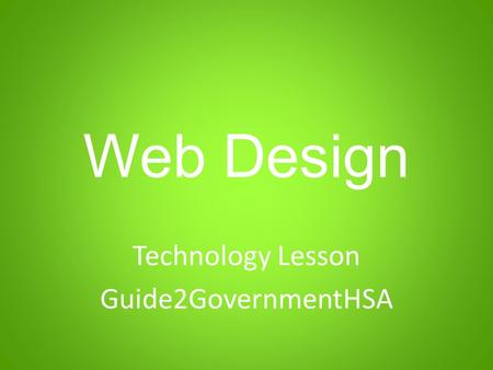 Web Design Technology Lesson Guide2GovernmentHSA.